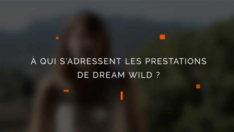 A qui s'adressent les prestations de Dream Wild